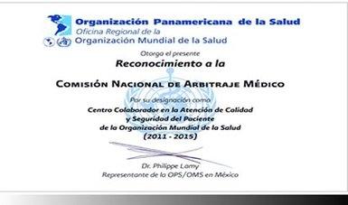 Reconocimiento que otorga la OPS a la Conamed, por su designación como Centro Colaborador en la Atención de Calidad y Seguridad del Paciente de la Organización Mundial de la Salud (2011-2015).